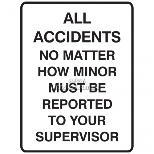 View All Accidents No Matter How Minor Must Be Reported To Your Supervisor details.